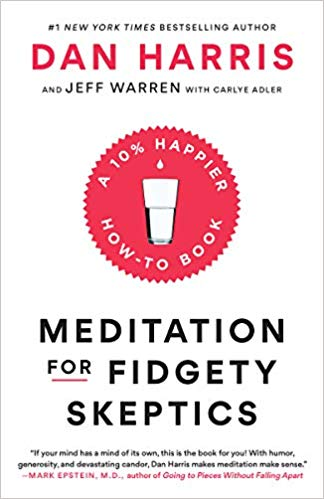 Meditation for Fidgety Skeptics by Dan Harris, Carlye Adler, and Jeffrey Warren - best books on meditation for beginners