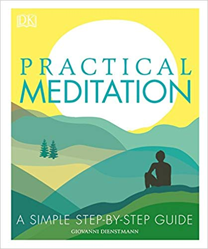 Practical Meditation: A Simple Step-by-Step Guide by Giovanni Dienstmann