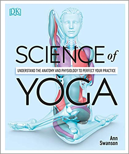 Science of Yoga: Understand the Anatomy and Physiology to Perfect Your Practice - best yoga books